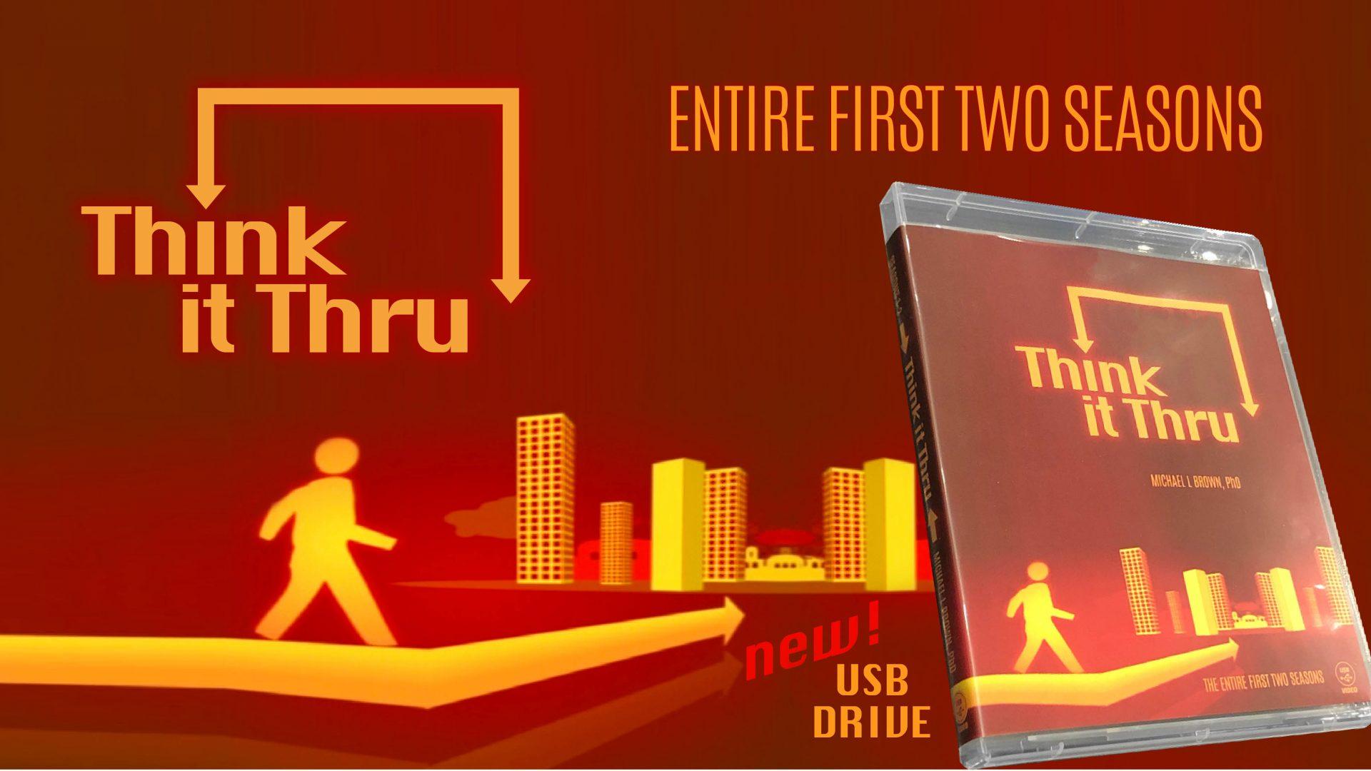 Think It THRU – WATCH – on USB thumb drive