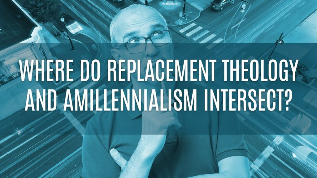 Where Do Replacement Theology and Amillennialism Intersect?