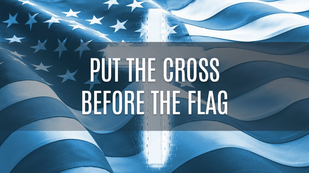 Put the Cross Before the Flag