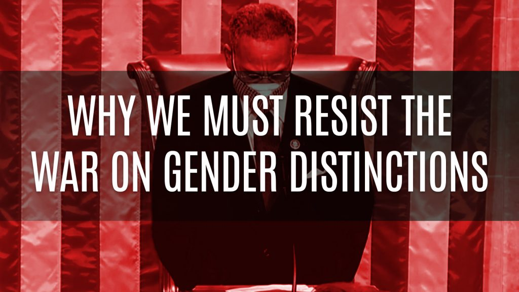Why We Must Resist the War on Gender Distinctions