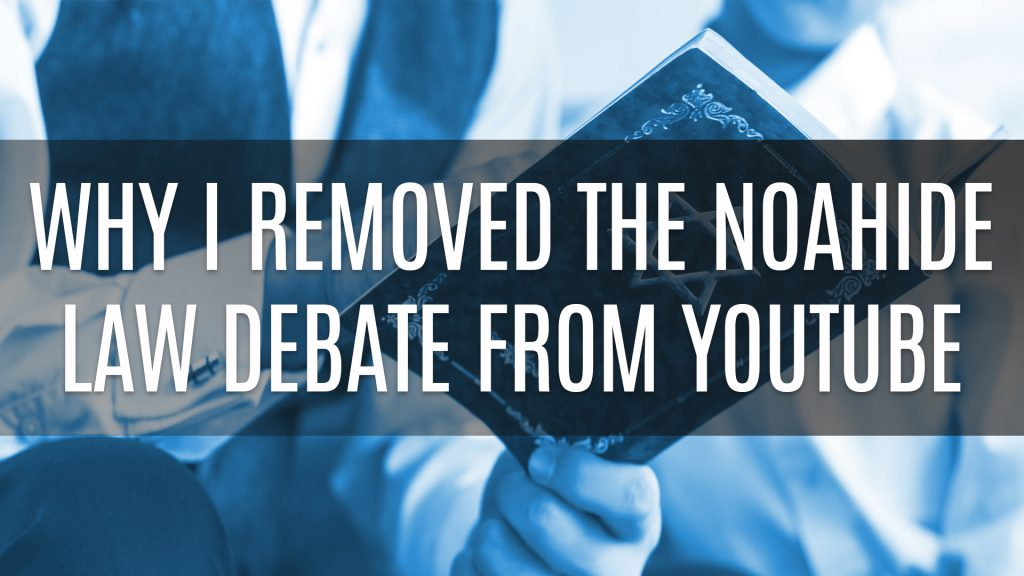 Why I Removed the Noahide Law Debate From YouTube