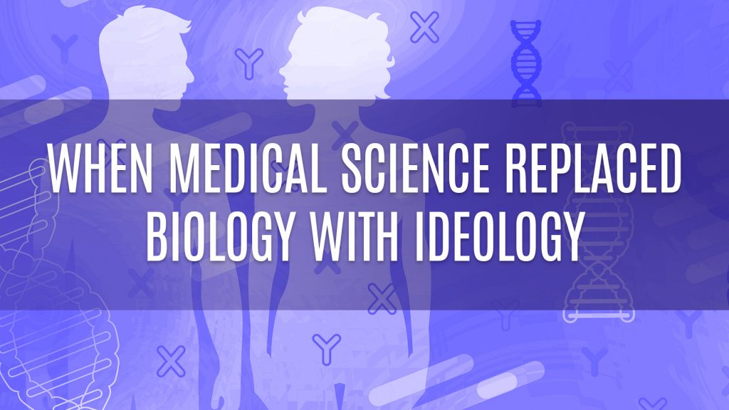 When Medical Science Replaced Biology With Ideology