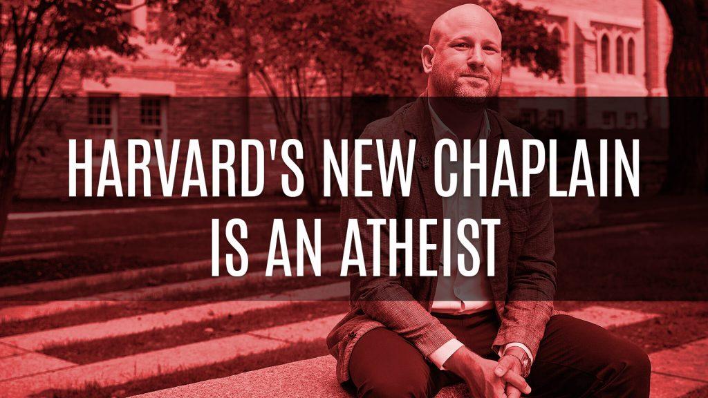 Harvard's New Chaplain Is An Atheist